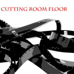 Cutting Room Floor – The Pulpiteer